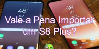 Importar o Galaxy S8 Plus com 6 GB de RAM pode ser mais caro do que parece