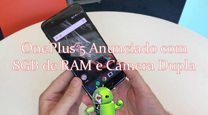 OnePlus 5 Anunciado com 8GB de RAM e Câmera Dupla