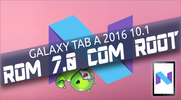 ROM 7.0 Nougat no Galaxy Tab A 2016 com ROOT