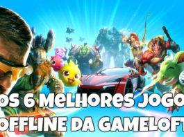 Os 6 Melhores jogos OFFLINE da GAMELOFT para Android