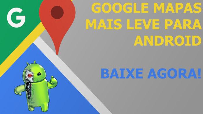 Nova versão do Google Mapas! Baixe agora e Economize Bateria e Dados!