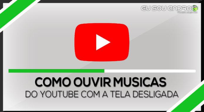 Como Ouvir Músicas do YouTube Com a Tela Desligada