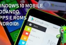 Windows Phone Agora Aceita Aplicativos Android e Tem Mais Novidades!