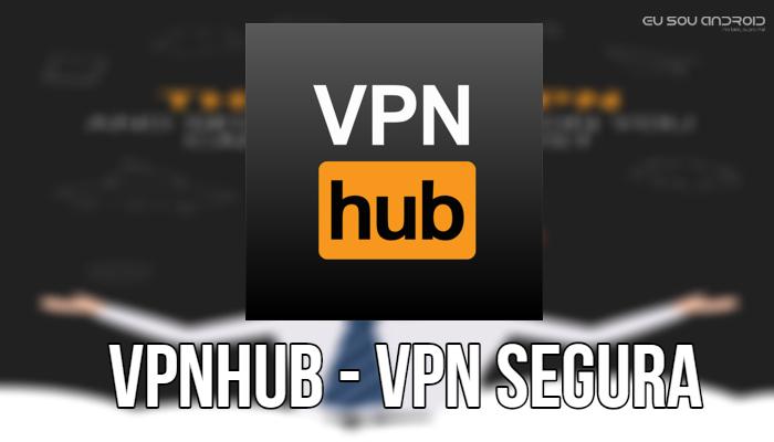 VPNhub - VPN Segura, Grátis & Ilimitada