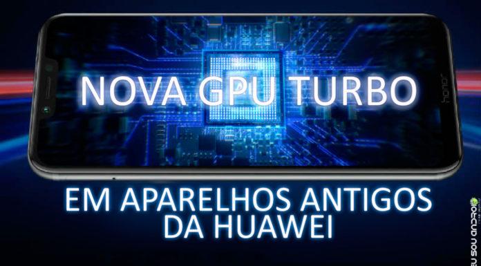 nova tecnologia gpu turbo aparelhos huawei antigos eu sou android google