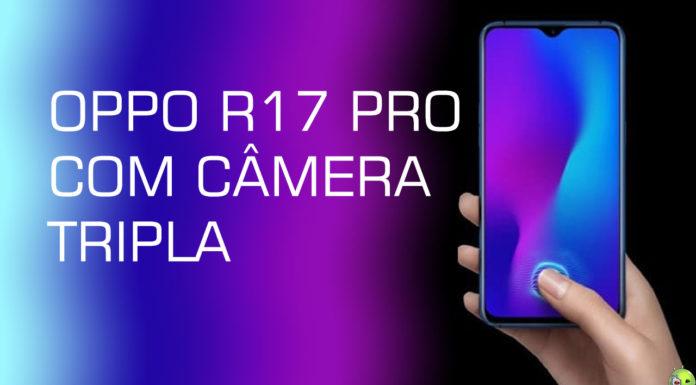Vídeo Mostra Oppo R17 PRO Com Câmera Tripla e Design Incrível