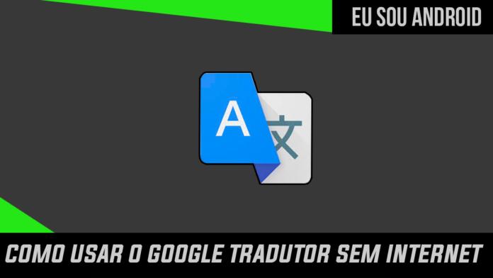 Como usar o Google Tradutor sem Internet