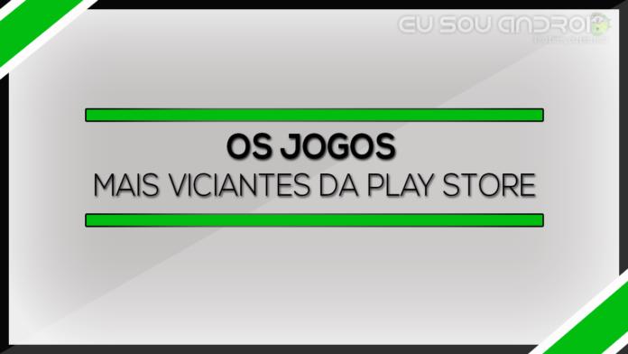 Os jogos mais viciantes da Play Store