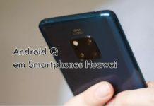 Huawei revela quais smartphones podem receber android q