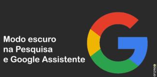 Modo Escuro Chega Para Pesquisa e Google Assistente