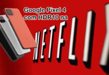 Netflix Certifica que Google Pixel 4 Terá HDR10 capa